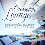 Crossover Lounge 2017 (Blended Uptempo, Downtempo Collection) by Various Artists