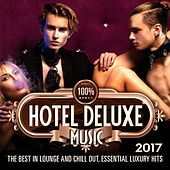 100% Hotel Deluxe Music 2017 (The Best in Lounge and Chill out, Essential Luxury Hits) de Various Artists