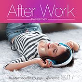 After Work Refreshment 2017 (The Metropolitan Lounge Experience) by Various Artists
