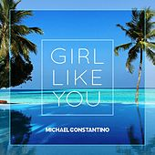 Girl Like You van Michael Constantino
