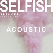 Selfish (Acoustic) von Spencer Sutherland