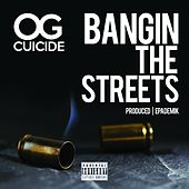 Bangin the Streets by OG Cuicide