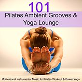 101 Pilates Ambient Grooves & Yoga Lounge – Motivational Instrumental Music for Pilates Workout & Power Yoga by Various Artists