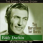 Too Marvellous for Words (Original Recordings 1936 - 1937) by Eddy Duchin