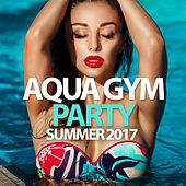 Aqua Gym Party Summer 2017 von Various Artists