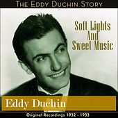 Soft Lights And Sweet Music (Original Recordings 1932 - 1933) by Eddy Duchin