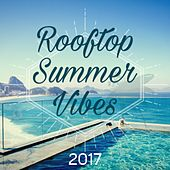 Rooftop Summer Vibes 2017 by Various Artists