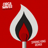 Fire That Burns (Spring King Remix) by Circa Waves