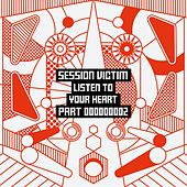 Listen To Your Heart Part Two by Session Victim