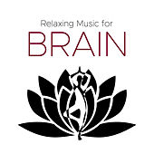 Relaxing Music for Brain: Best Relaxing Music de Various Artists