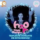 26: Teuflische Charlotte / Die Entscheidung von H2O - Plötzlich Meerjungfrau!