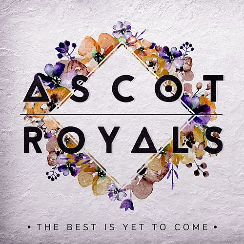 The Best Is yet to Come by The Ascot Royals