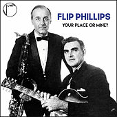 Your Place or Mine? by Flip Phillips