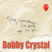Say Something - Single by Bobby Crystal