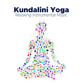 Kundalini Yoga - Relaxing Instrumental Music de Various Artists