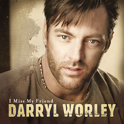 I Miss My Friend by Darryl Worley
