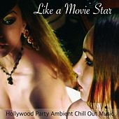 Like a Movie Star  - Hollywood Party Ambient Chill Out Music von Chill Out