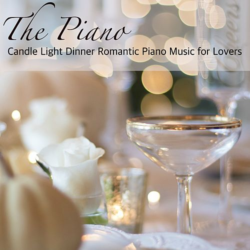 The Piano – Candle Light Dinner Romantic Piano Music for Lovers by Easy Listening Piano
