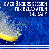 Over 6 Hours Session for Relaxation Therapy: Deep Meditation, Yoga and Sleep, Reiki, Study, Pregnancy & Baby, Spa Massage by Various Artists