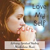 Love My Self - Relaxing Spiritual Healing Mindfulness Music for Yoga Workout Energy Balancing Therapeutic Touch with Nature New Age Soothing Sounds by Namaste