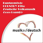 Buntgemixte Country-Hits: Deutsche Volksmusik Goes Country van Various Artists
