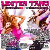 Legyen Tánc! (Új Generációs Magyar Dance Slágerek!) by Various Artists