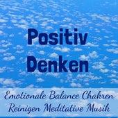 Positiv Denken - Emotionale Balance Chakren Reinigen Meditative Musik für Guter Zustand Gesunde Fitness Gehirnwellen by Klaviermusik Entspannen