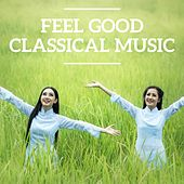 Feel Good Classical Music by Various Artists
