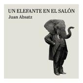 Un Elefante en el Salón de Juan Absatz