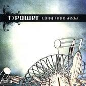 Long Time Dead by T-Power