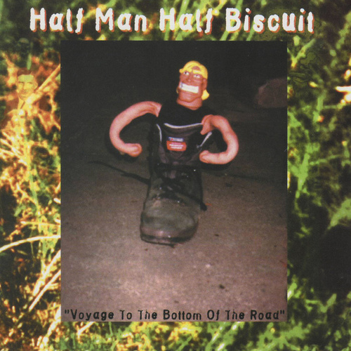 Voyage To The Bottom Of The Road by Half Man Half Biscuit