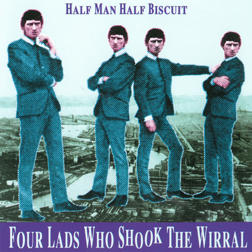Four Lads Who Shook The Wirral by Half Man Half Biscuit