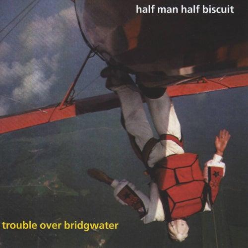 Trouble Over Bridgwater by Half Man Half Biscuit