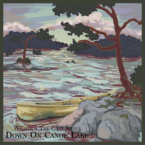 Down on Canoe Lake (Song for Tom Thomson) by Wilson