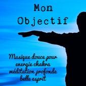 Mon Objectif - Musique douce pour energie chakra méditation profonde belle esprit avec sons doux new age de la nature by Yoga Exercices Club