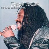 Ooh La La La (Extended Dub Mix) by Dennis Brown