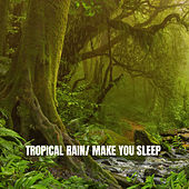Tropical Rain: Make You Sleep by Various Artists
