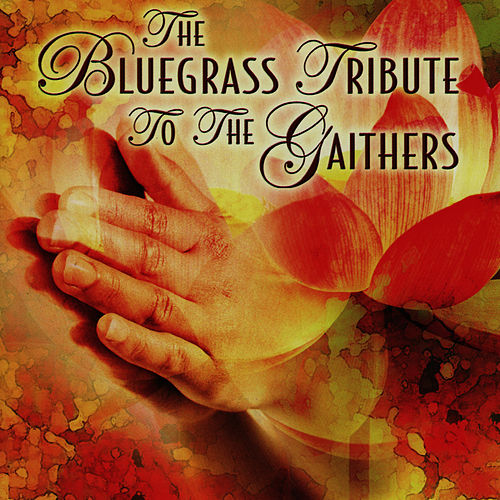 The Bluegrass Tribute To The Gaithers by Bill & Gloria Gaither