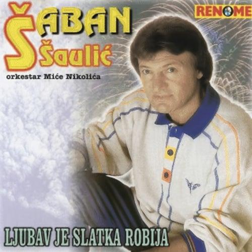 Ljubav je slatka robija by Saban Saulic