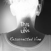 This Is Love by Resurrected Vine