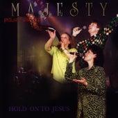 Hold On To Jesus by Majesty