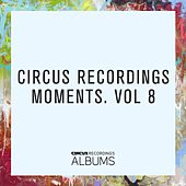 Circus Recordings Moments, Vol. 8 by Various Artists