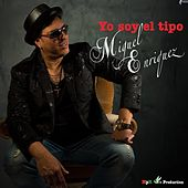 Yo Soy el Tipo by Miguel Enriquez