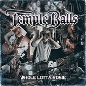 Whole Lotta Rosie de Temple Balls