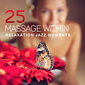 25 Massage Within (Relaxation Jazz Moments – Ultimate Smooth Zen Collection, Ambient Guitar, Gently Piano, Serenity Spa, Wellness, Sleep) by Pure Spa Massage Music