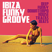 Ibiza Funky Groove (Deep Funky Downtempo House Tracks Beats) von Various Artists