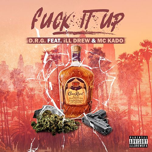 Fuck It Up (feat. iLL Drew & MC Kado) by Dr G