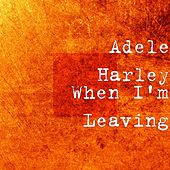 When I'm Leaving by Adele Harley
