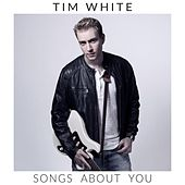 Songs About You by Tim White