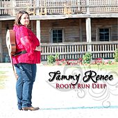 Roots Run Deep by Tammy Renee'